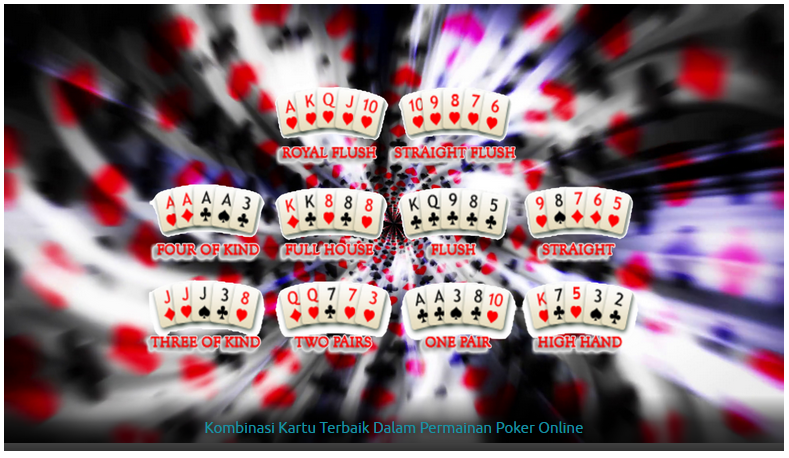 High Card - One Pair - Two Pair - Three of a kind - Straight - Flush - Full House - Four of a Kind - Straight Flush